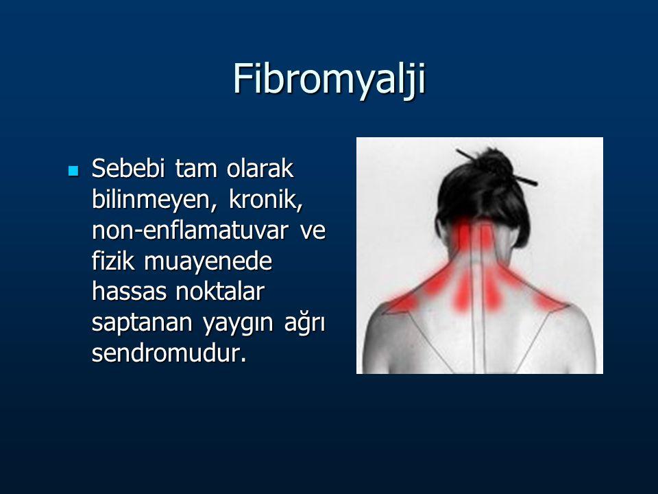 Fibromyalji Sebebi tam olarak bilinmeyen, kronik, non-enflamatuvar ve fizik muayenede hassas noktalar saptanan yaygın ağrı sendromudur.