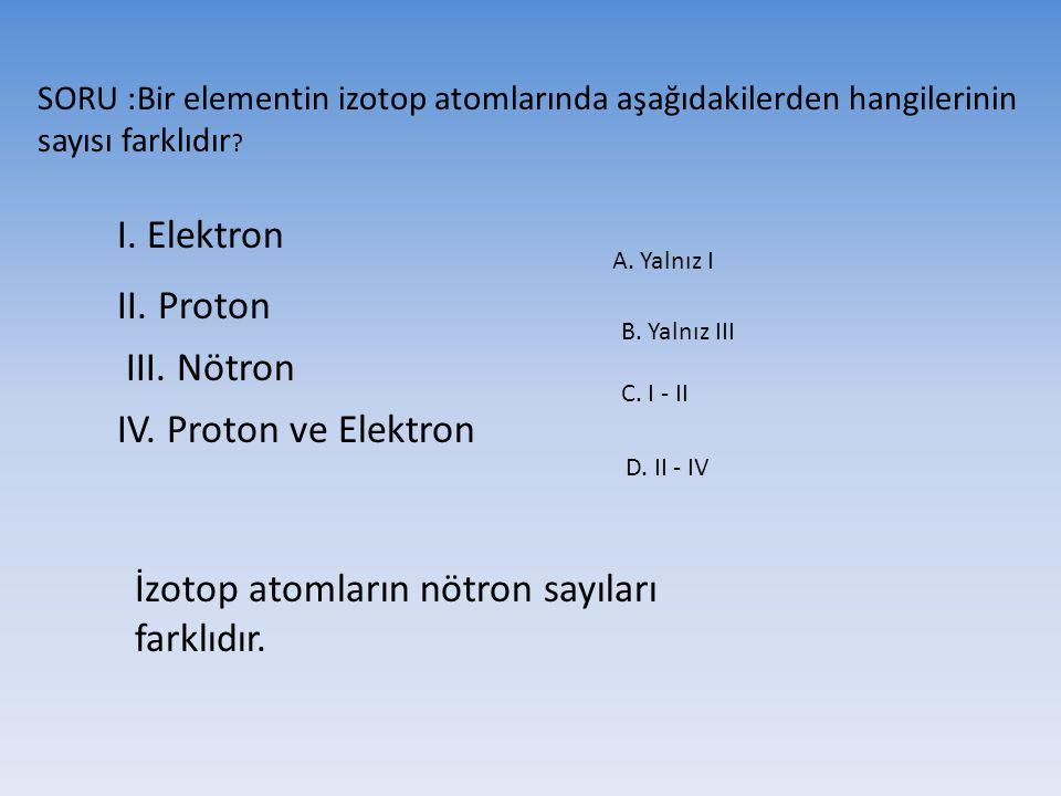 İzotop atomların nötron sayıları farklıdır.