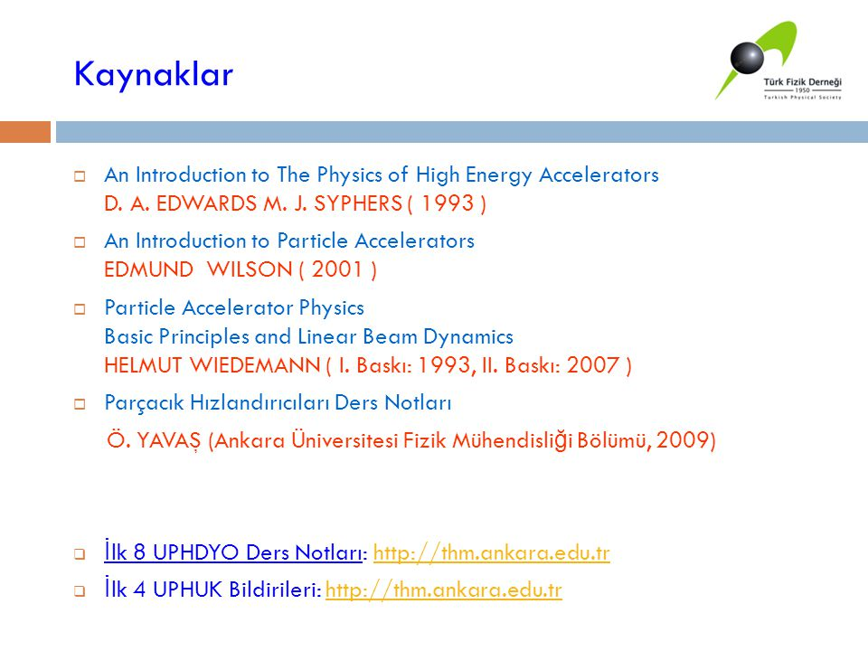 Kaynaklar An Introduction to The Physics of High Energy Accelerators D. A. EDWARDS M. J. SYPHERS ( 1993 )