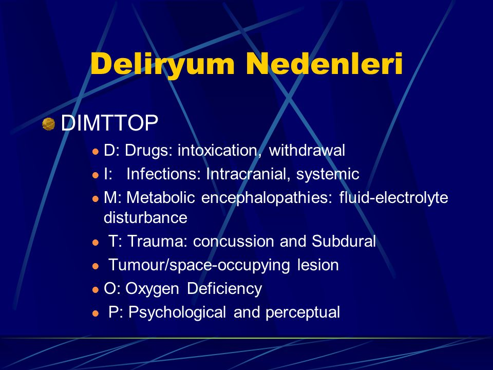 Deliryum Nedenleri DIMTTOP D: Drugs: intoxication, withdrawal
