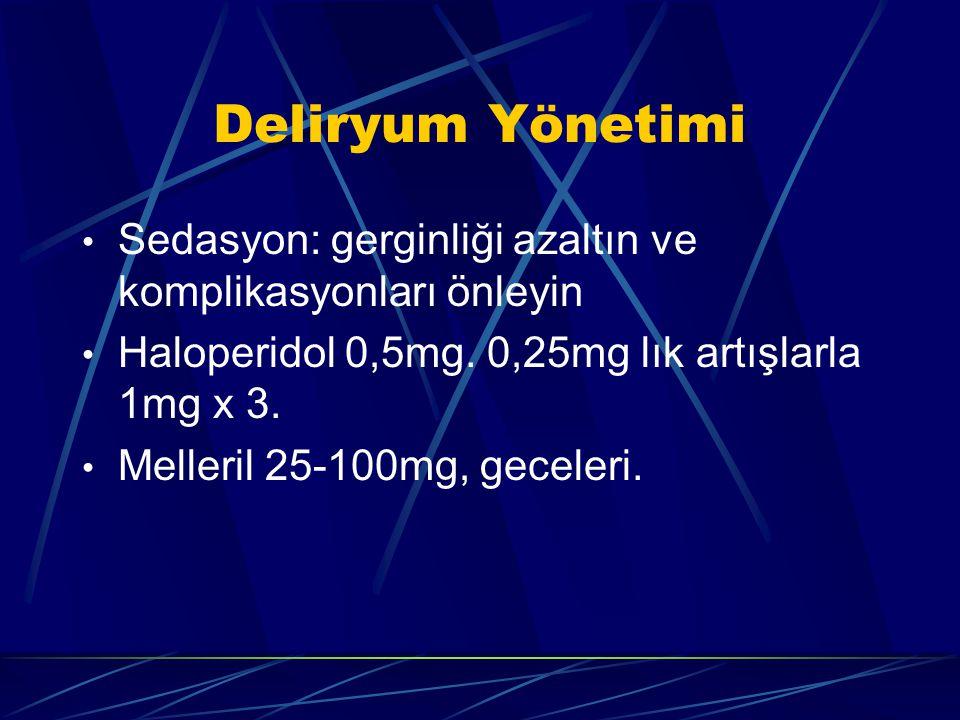 Deliryum Yönetimi Sedasyon: gerginliği azaltın ve komplikasyonları önleyin. Haloperidol 0,5mg. 0,25mg lık artışlarla 1mg x 3.