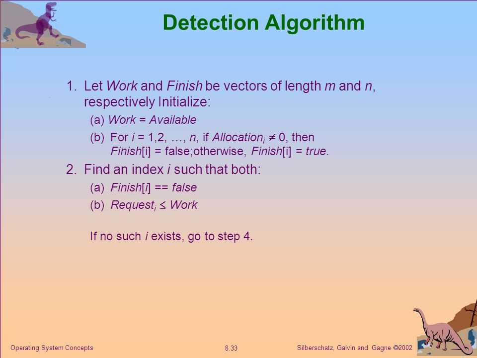 Detection Algorithm 1. Let Work and Finish be vectors of length m and n, respectively Initialize: (a) Work = Available.