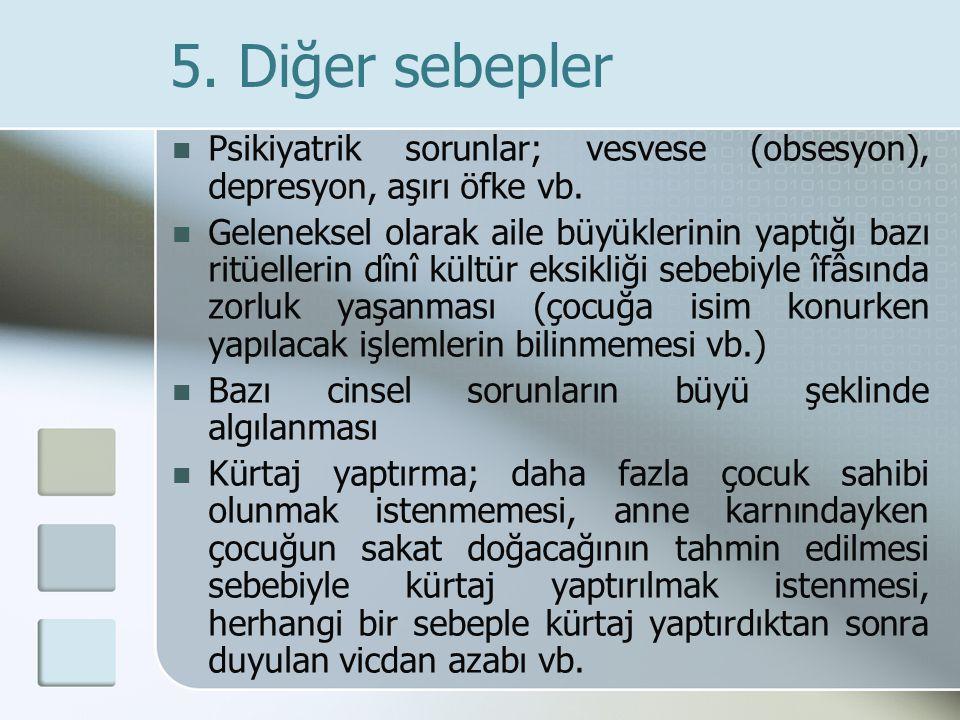 5. Diğer sebepler Psikiyatrik sorunlar; vesvese (obsesyon), depresyon, aşırı öfke vb.