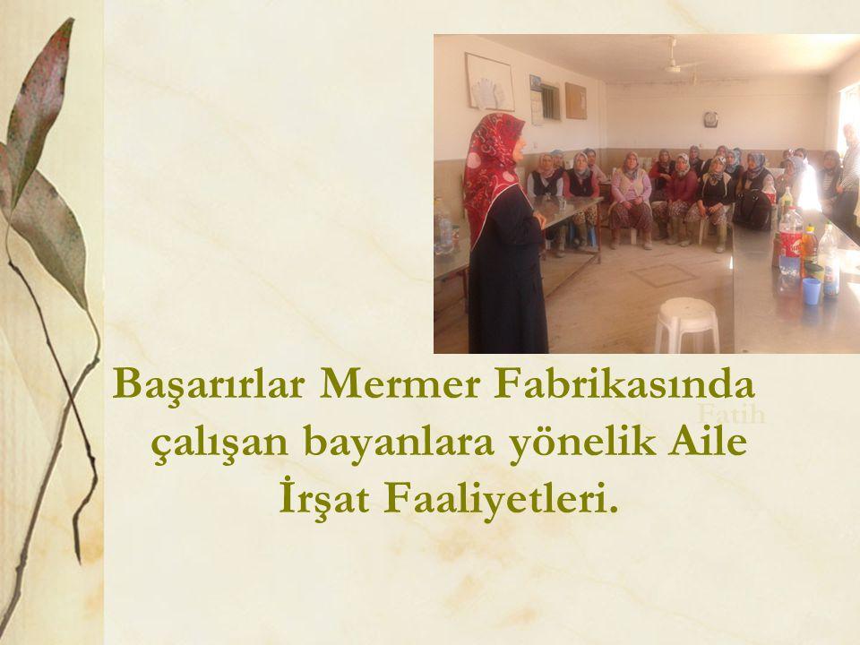 Başarırlar Mermer Fabrikasında çalışan bayanlara yönelik Aile İrşat Faaliyetleri.