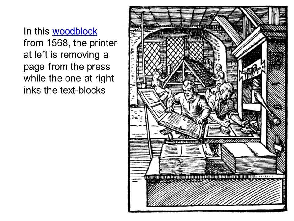 In this woodblock from 1568, the printer at left is removing a page from the press while the one at right inks the text-blocks