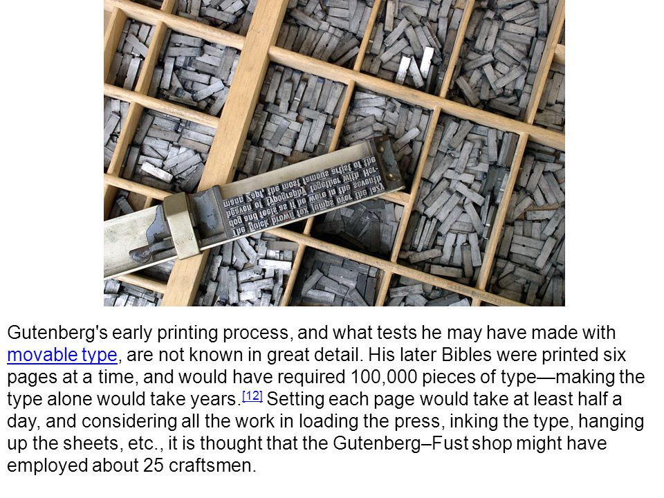 Gutenberg s early printing process, and what tests he may have made with movable type, are not known in great detail.