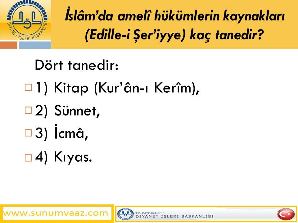 İslâm'da amelî hükümlerin kaynakları (Edille-i Şer'iyye) kaç tanedir