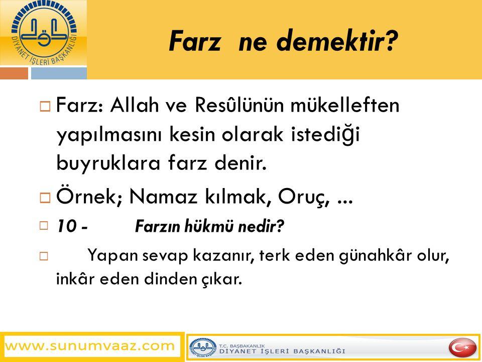 Farz ne demektir Farz: Allah ve Resûlünün mükelleften yapılmasını kesin olarak istediği buyruklara farz denir.