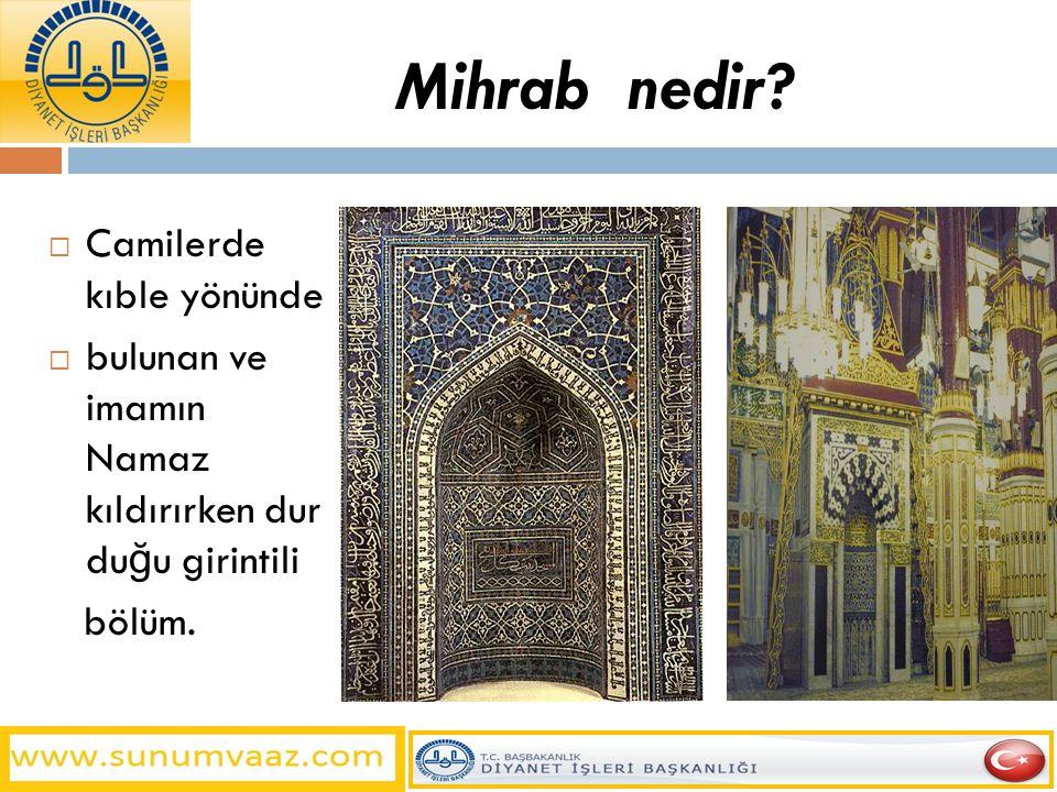 Mihrab nedir Camilerde kıble yönünde
