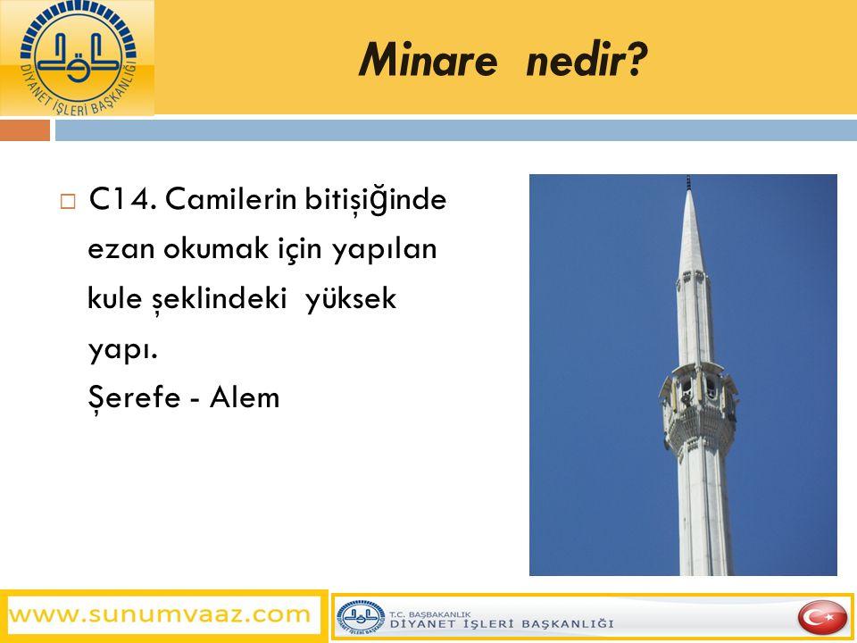 Minare nedir C14. Camilerin bitişiğinde ezan okumak için yapılan