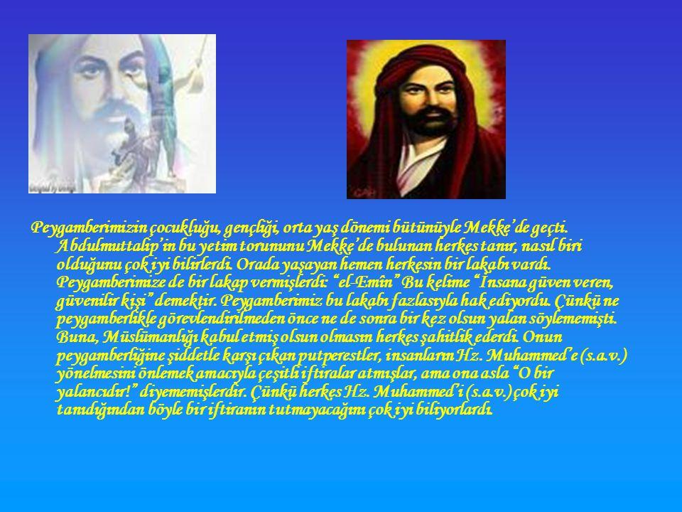 Peygamberimizin çocukluğu, gençliği, orta yaş dönemi bütünüyle Mekke'de geçti.