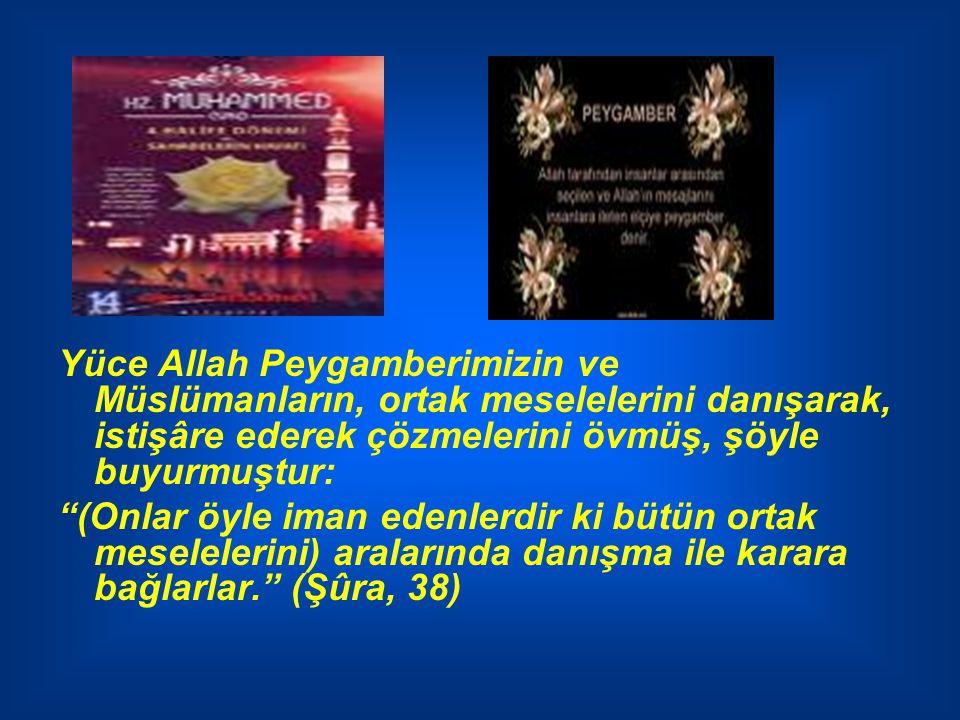 Yüce Allah Peygamberimizin ve Müslümanların, ortak meselelerini danışarak, istişâre ederek çözmelerini övmüş, şöyle buyurmuştur: