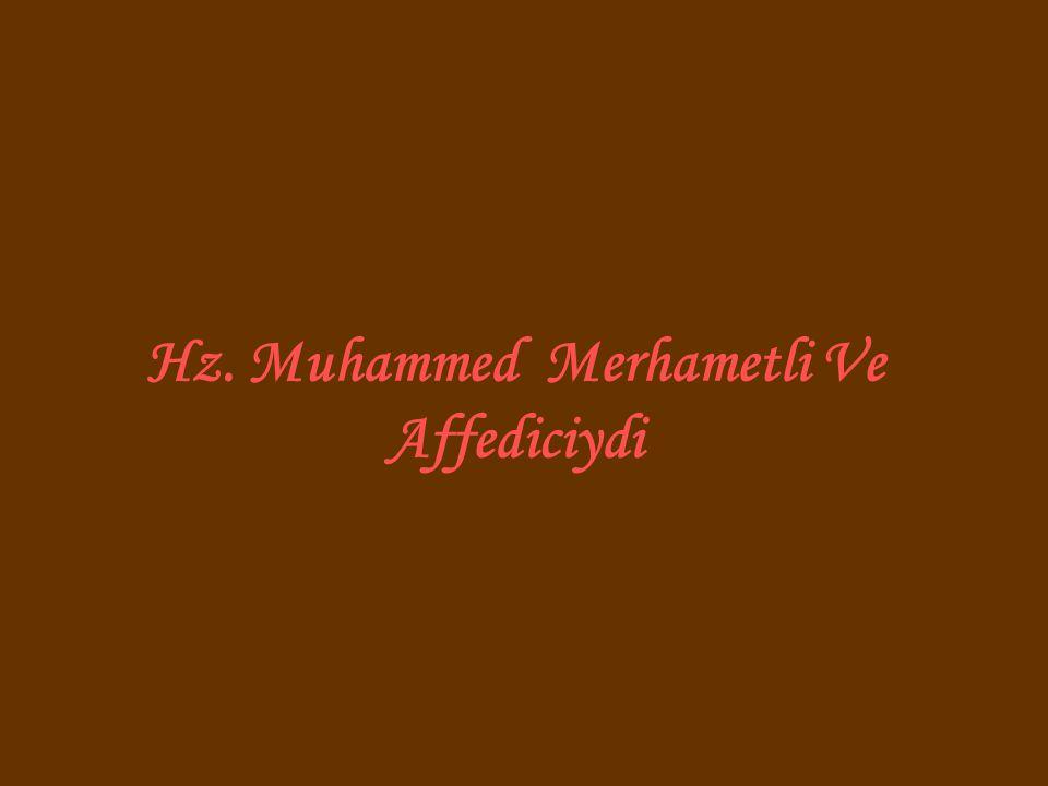 Hz. Muhammed Merhametli Ve Affediciydi