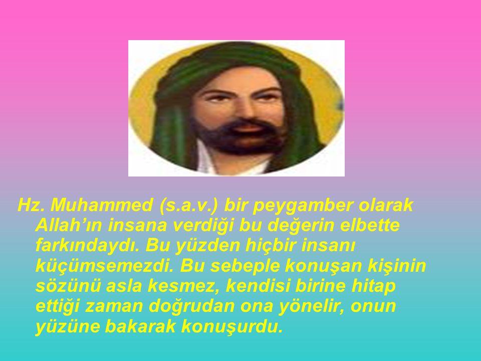 Hz. Muhammed (s.a.v.) bir peygamber olarak Allah'ın insana verdiği bu değerin elbette farkındaydı.