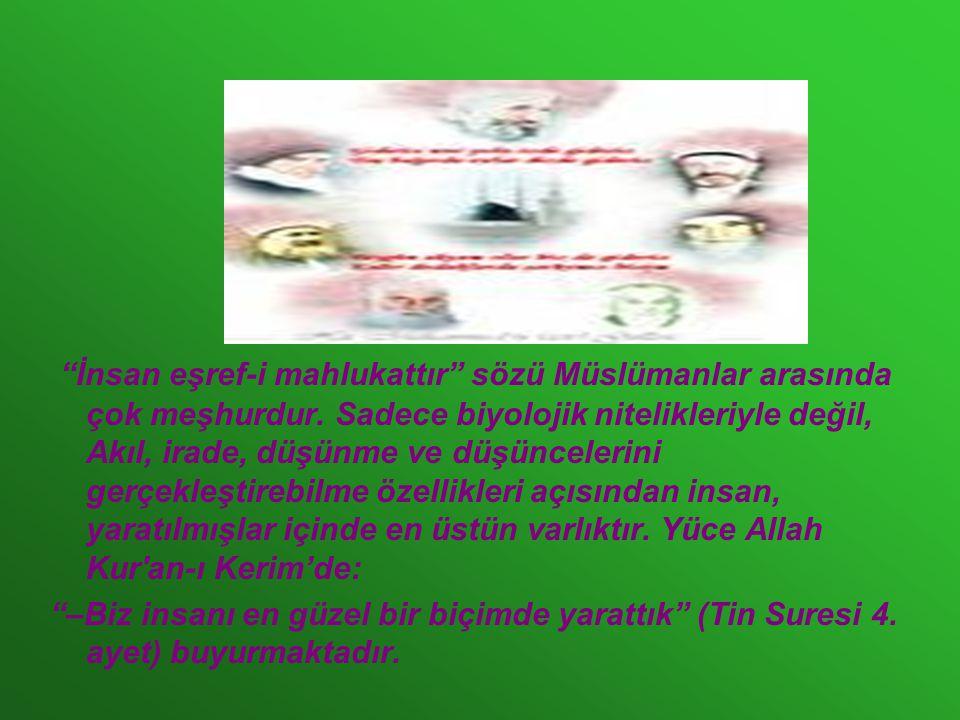 İnsan eşref-i mahlukattır sözü Müslümanlar arasında çok meşhurdur