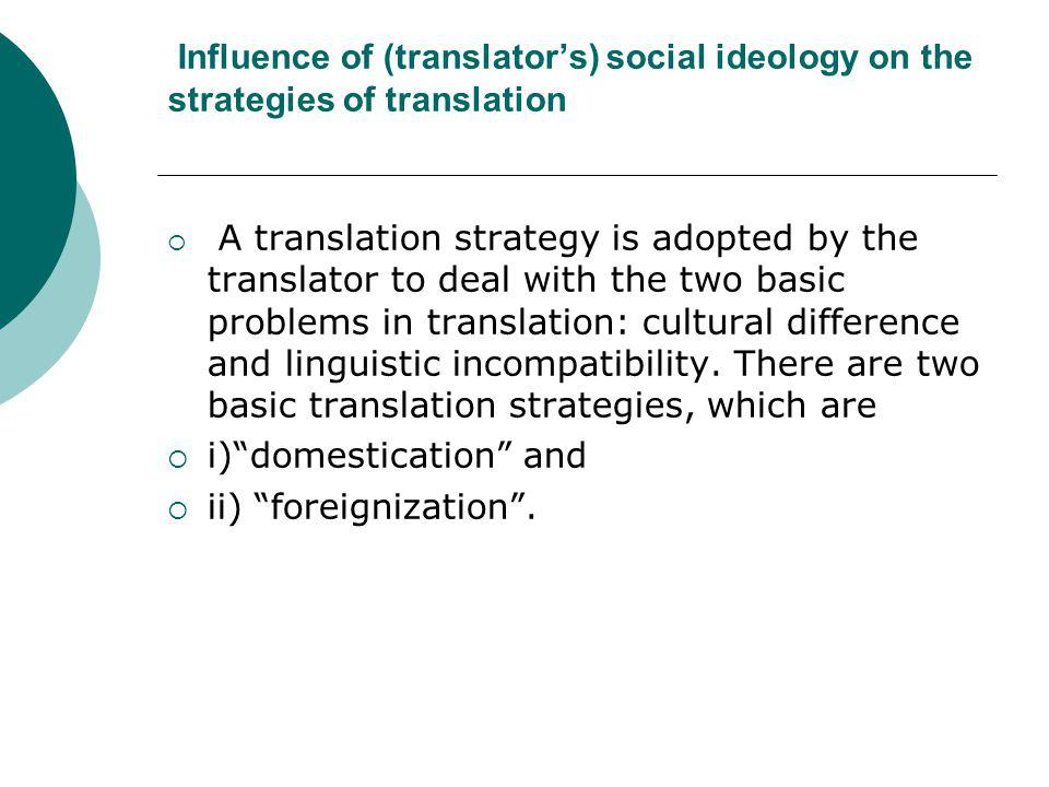 i) domestication and ii) foreignization .