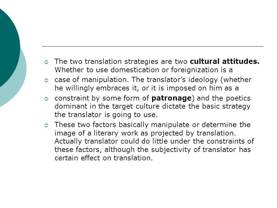 The two translation strategies are two cultural attitudes