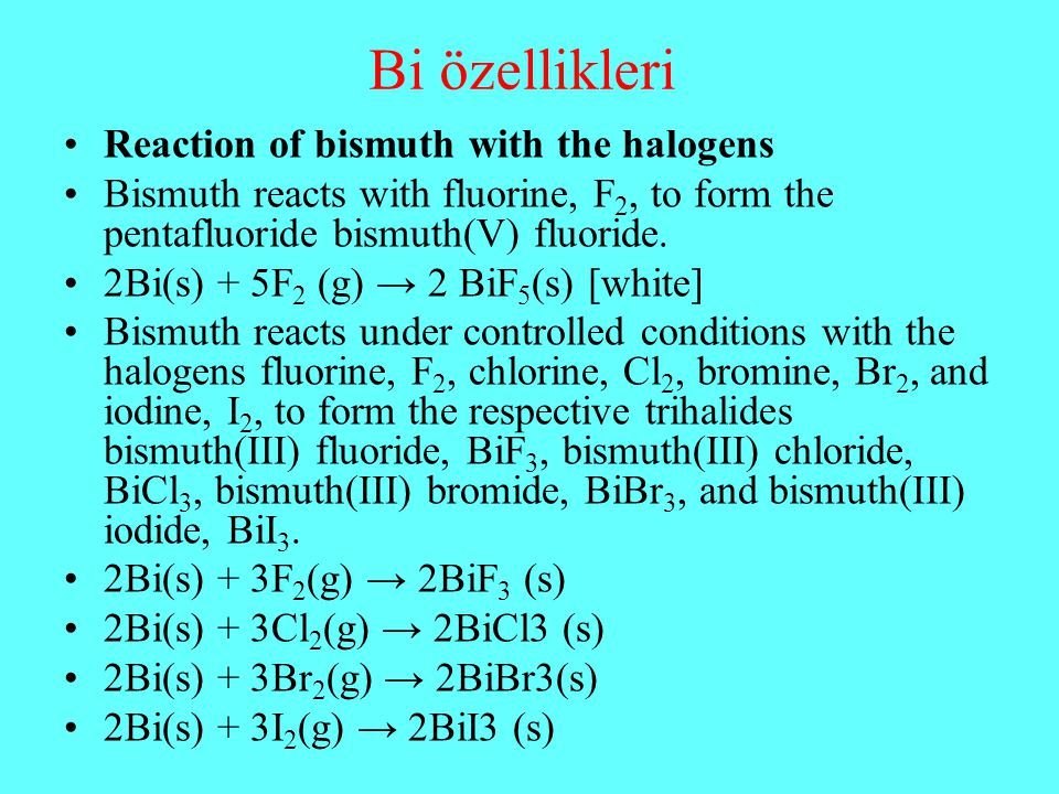Bi özellikleri Reaction of bismuth with the halogens