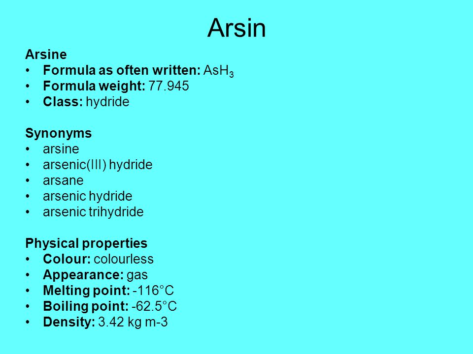 Arsin Arsine Formula as often written: AsH3 Formula weight: 77.945