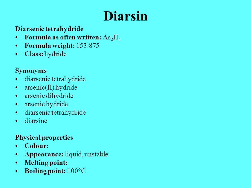 Diarsin Diarsenic tetrahydride Formula as often written: As2H4