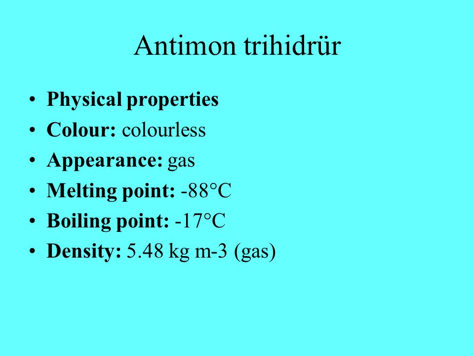 Antimon trihidrür Physical properties Colour: colourless