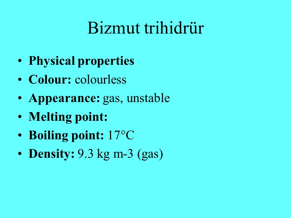 Bizmut trihidrür Physical properties Colour: colourless