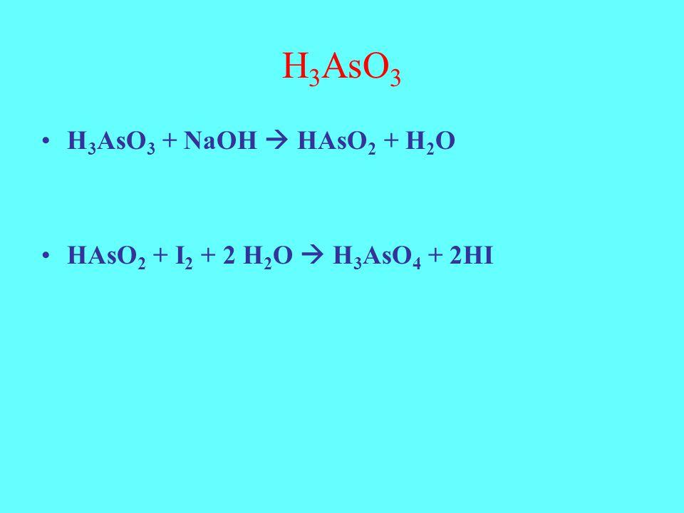 H3AsO3 H3AsO3 + NaOH  HAsO2 + H2O HAsO2 + I2 + 2 H2O  H3AsO4 + 2HI