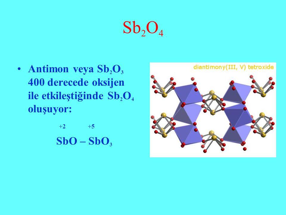 Sb2O4 Antimon veya Sb2O3 400 derecede oksijen ile etkileştiğinde Sb2O4 oluşuyor: +2 +5.