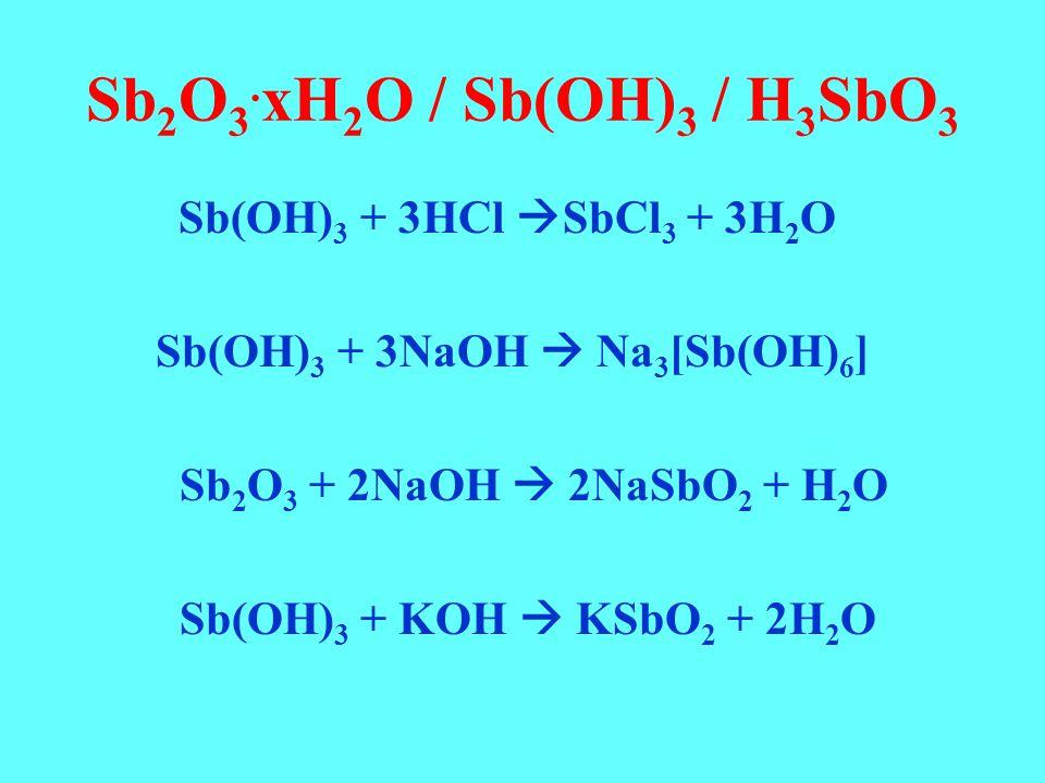Sb2O3.xH2O / Sb(OH)3 / H3SbO3 Sb(OH)3 + 3HCl SbCl3 + 3H2O
