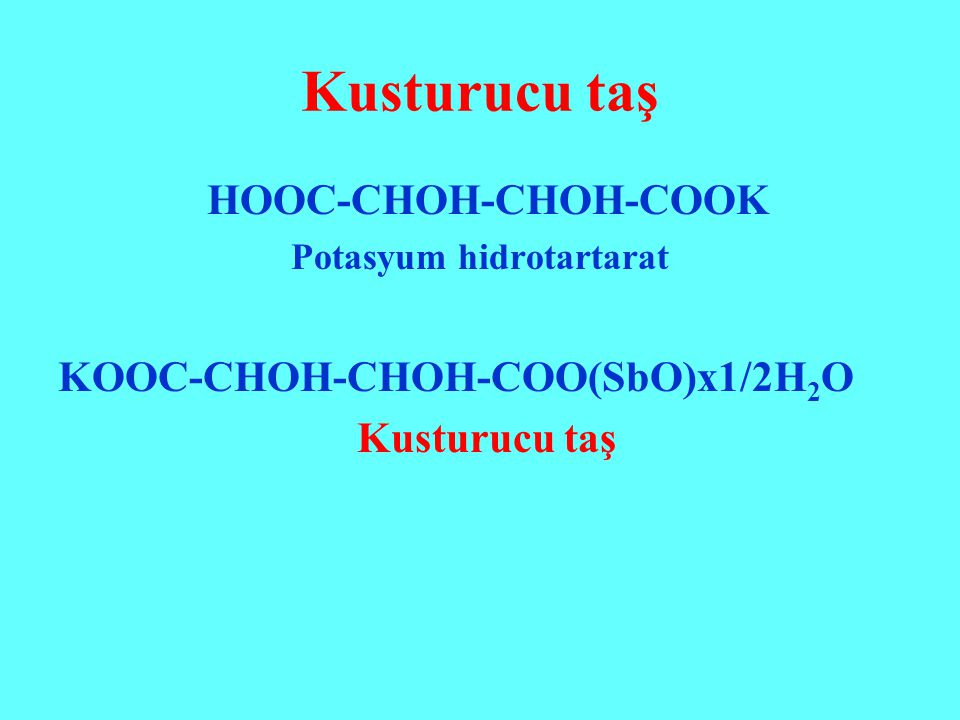 Kusturucu taş HOOC-CHOH-CHOH-COOK KOOC-CHOH-CHOH-COO(SbO)x1/2H2O