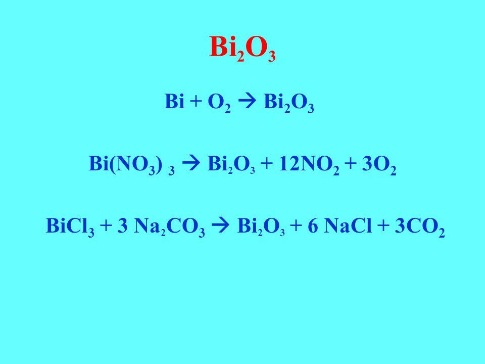 Bi2O3 Bi + O2  Bi2O3 Bi(NO3) 3  Bi2O3 + 12NO2 + 3O2