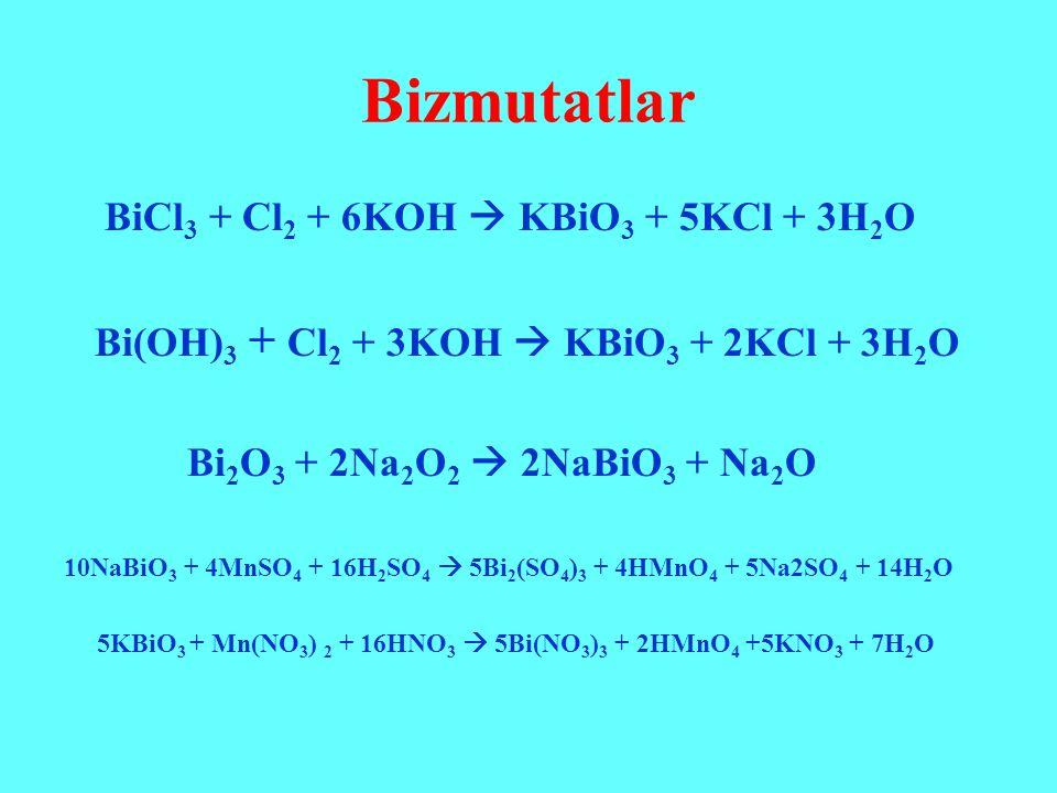 Bizmutatlar BiCl3 + Cl2 + 6KOH  KBiO3 + 5KCl + 3H2O