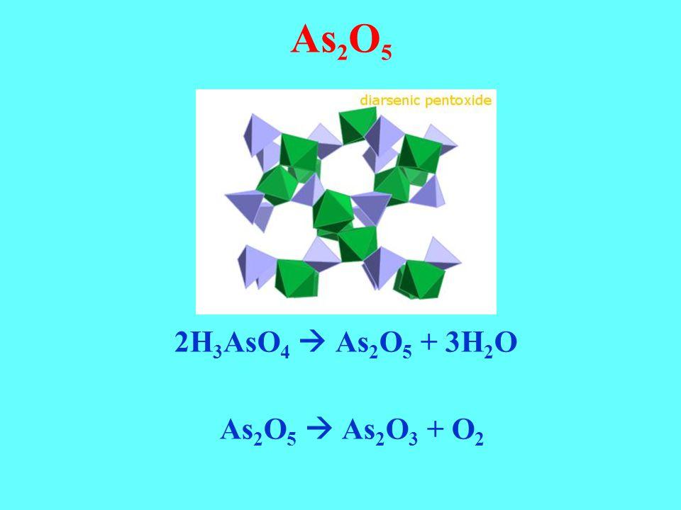 As2O5 2H3AsO4  As2O5 + 3H2O As2O5  As2O3 + O2