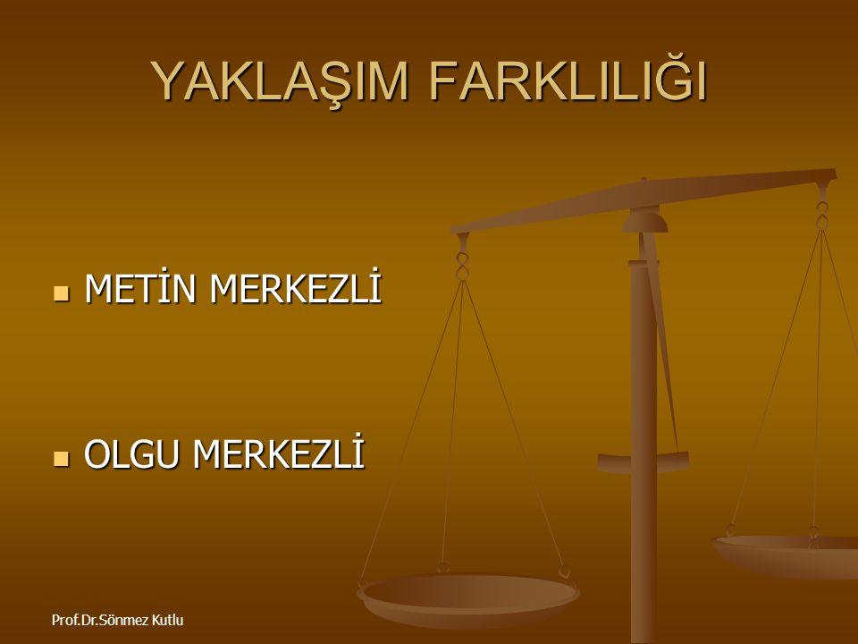 YAKLAŞIM FARKLILIĞI METİN MERKEZLİ OLGU MERKEZLİ Prof.Dr.Sönmez Kutlu