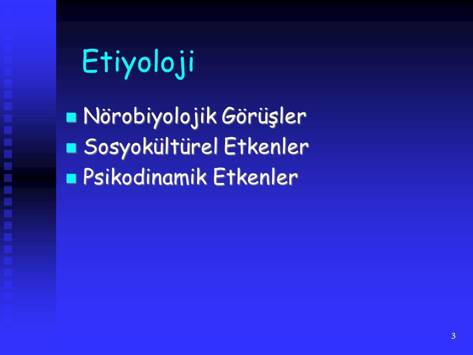 Etiyoloji Nörobiyolojik Görüşler Sosyokültürel Etkenler