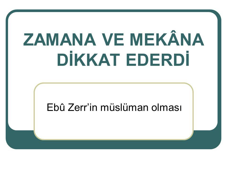 ZAMANA VE MEKÂNA DİKKAT EDERDİ