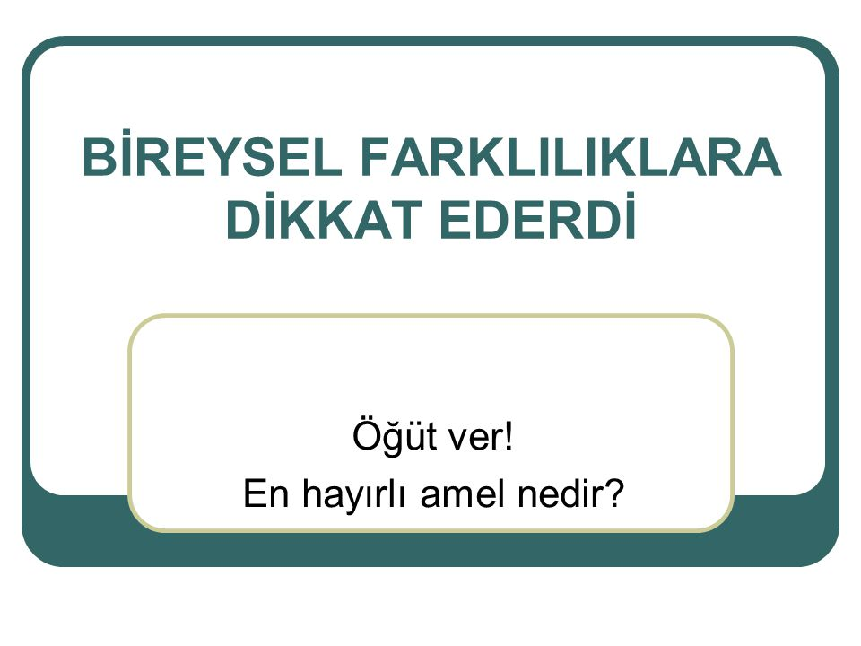BİREYSEL FARKLILIKLARA DİKKAT EDERDİ