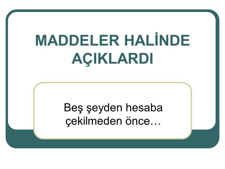 MADDELER HALİNDE AÇIKLARDI
