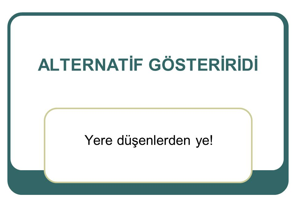 ALTERNATİF GÖSTERİRİDİ