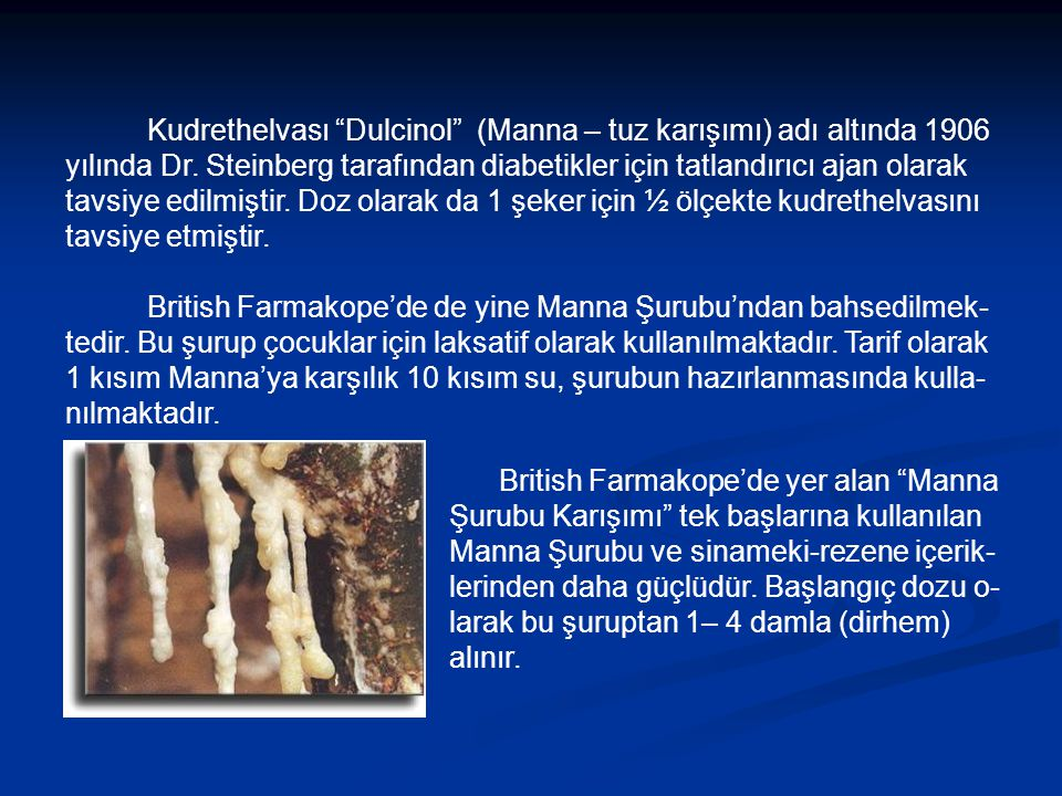 Kudrethelvası Dulcinol (Manna – tuz karışımı) adı altında 1906 yılında Dr. Steinberg tarafından diabetikler için tatlandırıcı ajan olarak tavsiye edilmiştir. Doz olarak da 1 şeker için ½ ölçekte kudrethelvasını tavsiye etmiştir.
