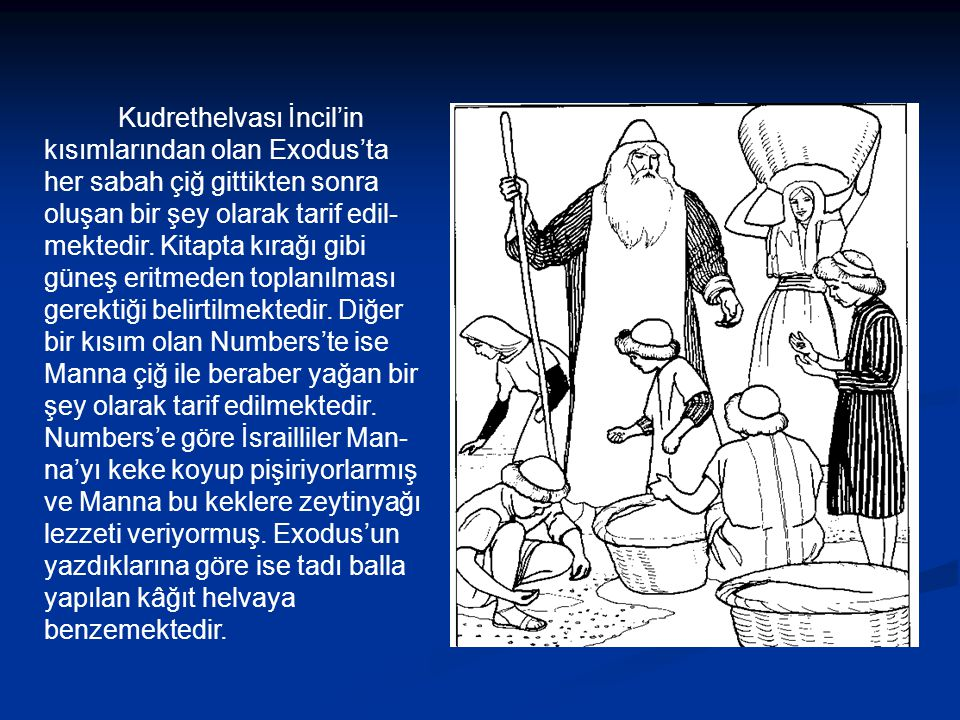 Kudrethelvası İncil'in kısımlarından olan Exodus'ta her sabah çiğ gittikten sonra oluşan bir şey olarak tarif edil-mektedir.