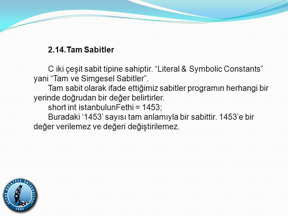 2.14.Tam Sabitler C iki çeşit sabit tipine sahiptir. Literal & Symbolic Constants yani Tam ve Simgesel Sabitler .