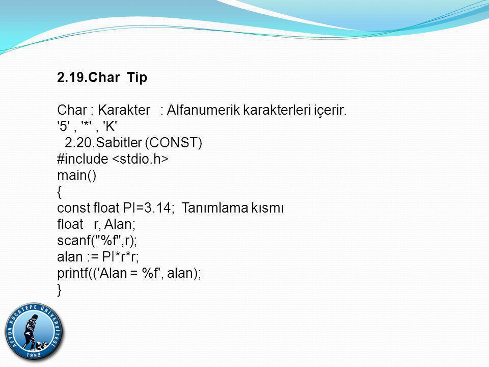 2.19.Char Tip Char : Karakter : Alfanumerik karakterleri içerir. 5 , * , K 2.20.Sabitler (CONST)