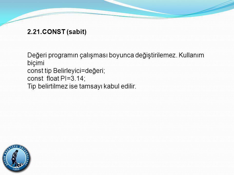 2.21.CONST (sabit) Değeri programın çalışması boyunca değiştirilemez. Kullanım biçimi. const tip Belirleyici=değeri;