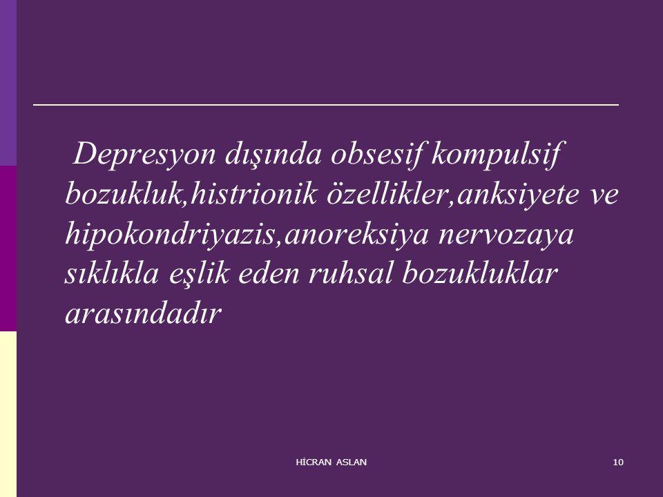 Depresyon dışında obsesif kompulsif bozukluk,histrionik özellikler,anksiyete ve hipokondriyazis,anoreksiya nervozaya sıklıkla eşlik eden ruhsal bozukluklar arasındadır