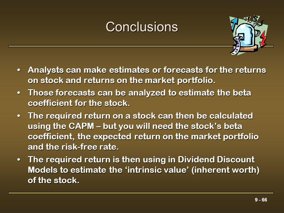 Conclusions Analysts can make estimates or forecasts for the returns on stock and returns on the market portfolio.