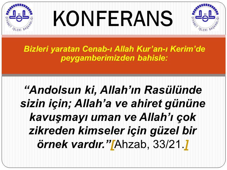 KONFERANS Bizleri yaratan Cenab-ı Allah Kur'an-ı Kerim'de peygamberimizden bahisle: