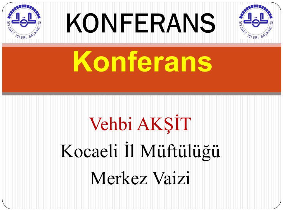 KONFERANS Konferans Vehbi AKŞİT Kocaeli İl Müftülüğü Merkez Vaizi