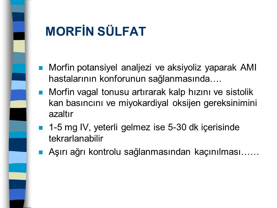 MORFİN SÜLFAT Morfin potansiyel analjezi ve aksiyoliz yaparak AMI hastalarının konforunun sağlanmasında….
