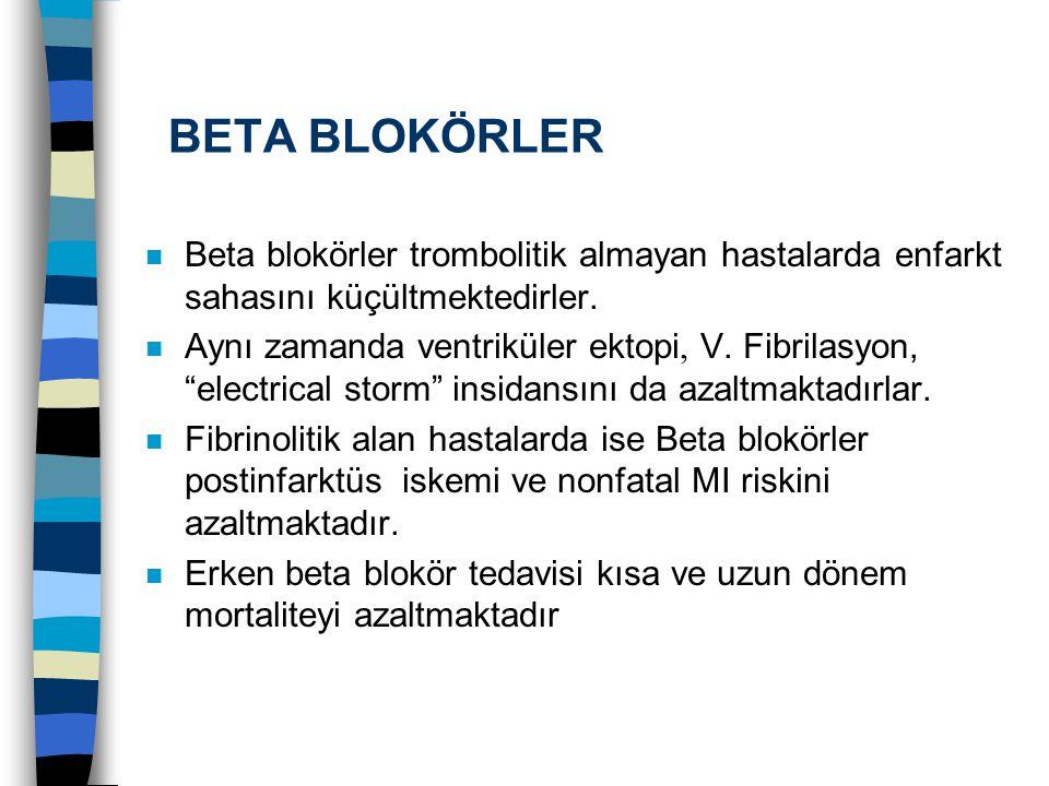 BETA BLOKÖRLER Beta blokörler trombolitik almayan hastalarda enfarkt sahasını küçültmektedirler.